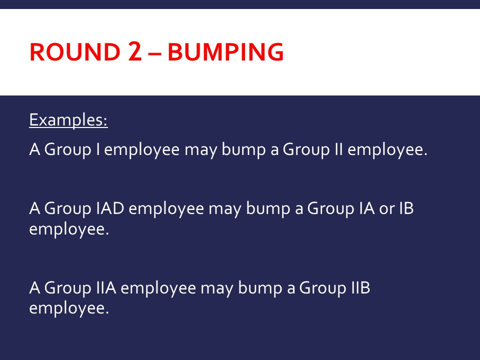 ROUND 2 – BUMPING Examples: A Group I employee may bump a Group II employee.