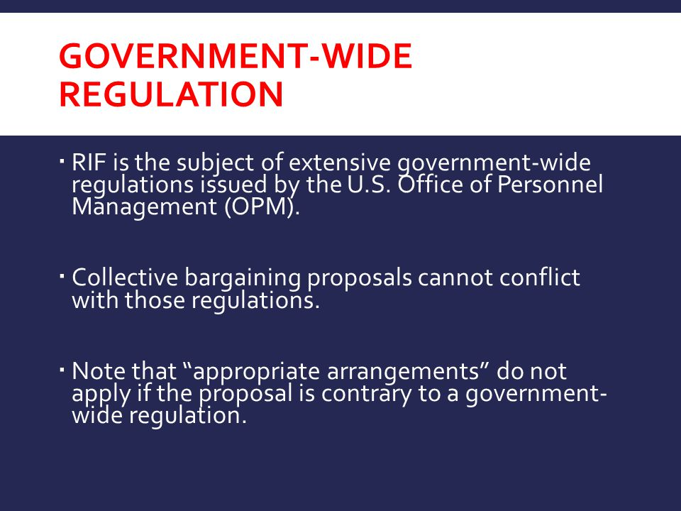 GOVERNMENT-WIDE REGULATION  RIF is the subject of extensive government-wide regulations issued by the U.S.
