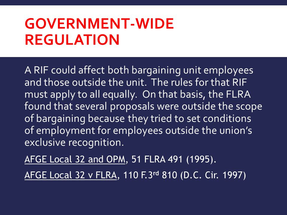 GOVERNMENT-WIDE REGULATION A RIF could affect both bargaining unit employees and those outside the unit. The rules for that RIF must apply to all equa