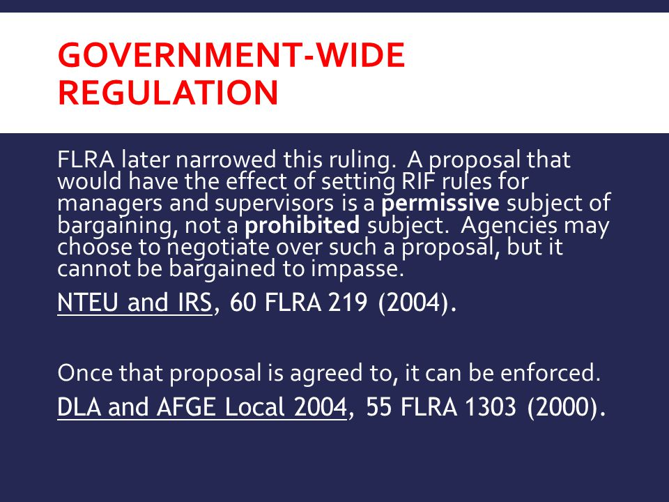 GOVERNMENT-WIDE REGULATION FLRA later narrowed this ruling. A proposal that would have the effect of setting RIF rules for managers and supervisors is