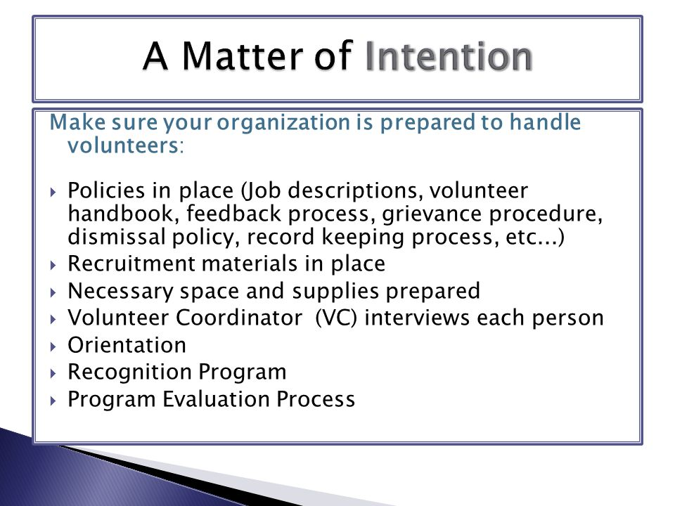 How to Fire A volunteer and Live to Tell About It: Application  The Volunteer Coordinator must do a fair job of enforcing the system – no playing favorites  Appropriate penalties based on the severity of infraction  Review process so there is no appearance of personal issues