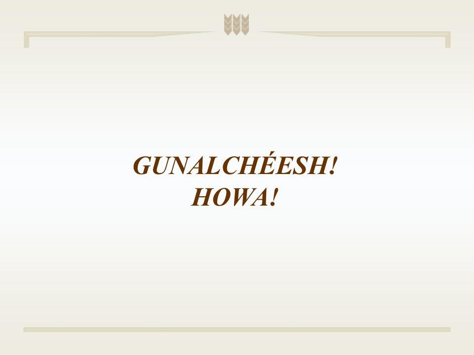 GUNALCHÉESH! HOWA!