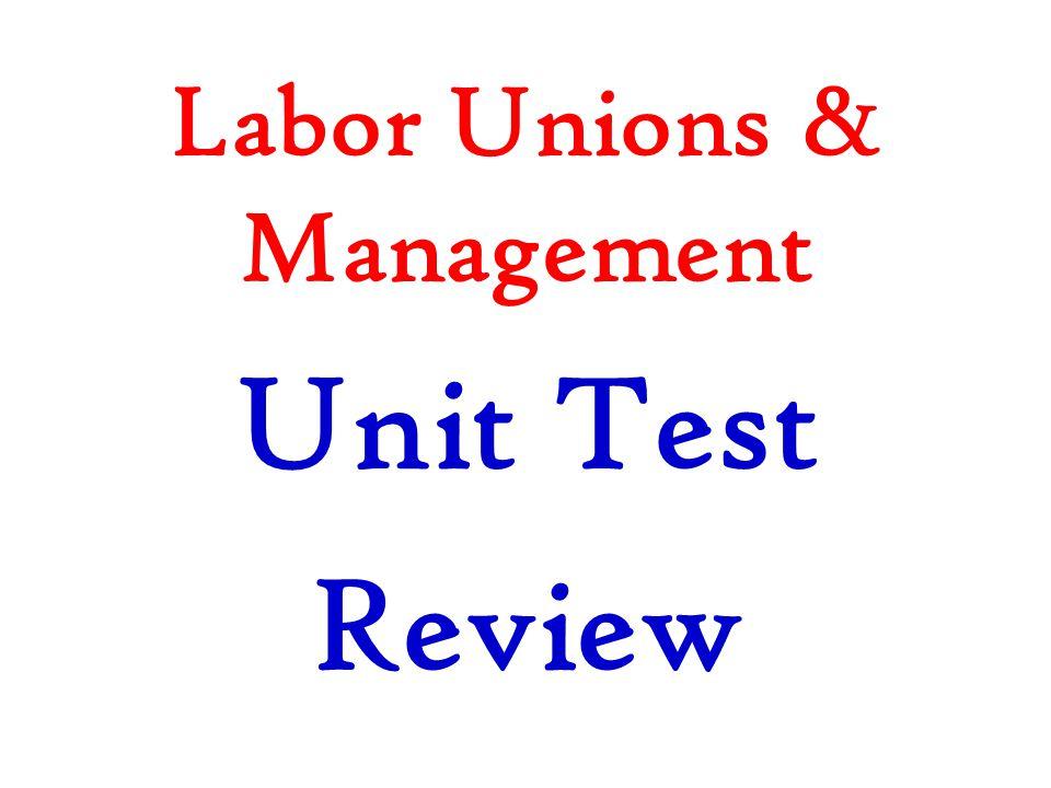 Labor Unions & Management Unit Test Review