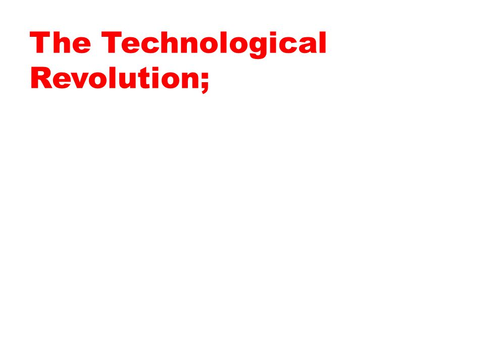 The Technological Revolution;