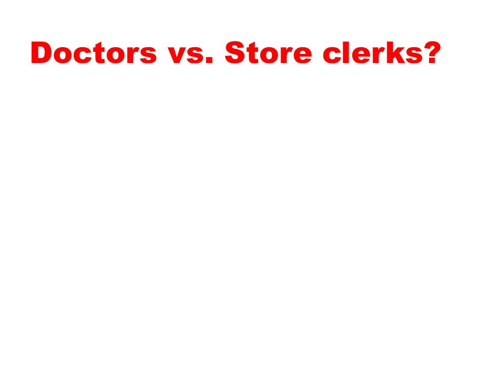 Doctors vs. Store clerks?
