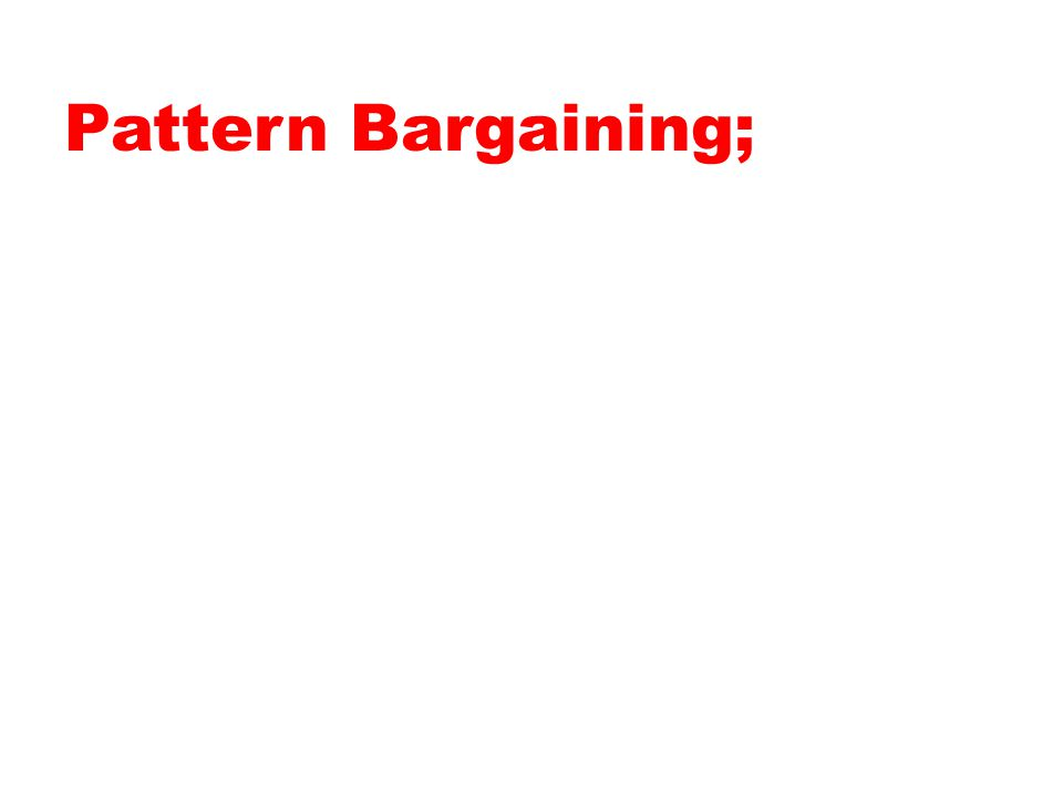 Pattern Bargaining;