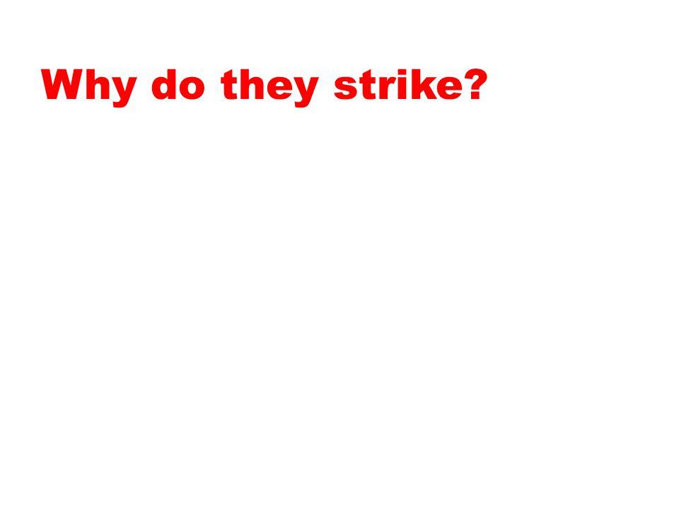 Why do they strike?