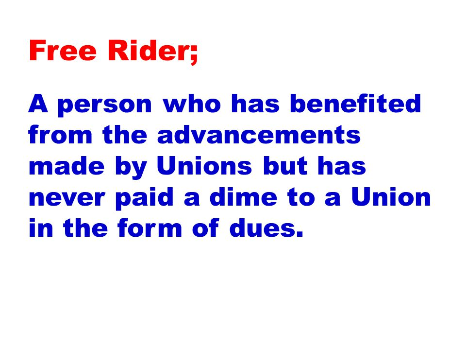 A person who has benefited from the advancements made by Unions but has never paid a dime to a Union in the form of dues.