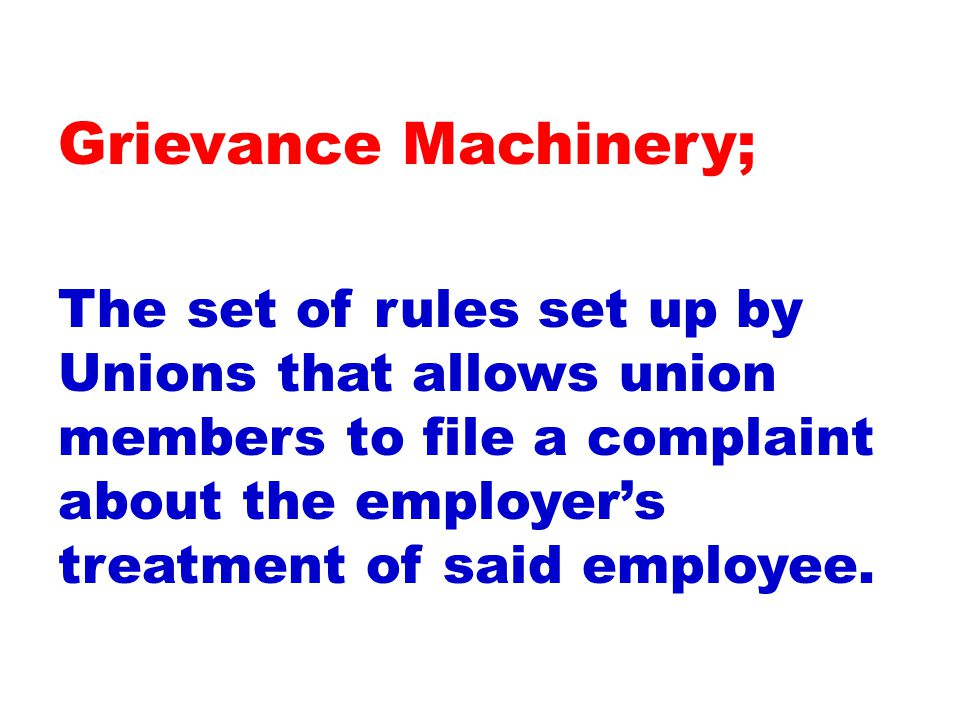 The set of rules set up by Unions that allows union members to file a complaint about the employer's treatment of said employee.