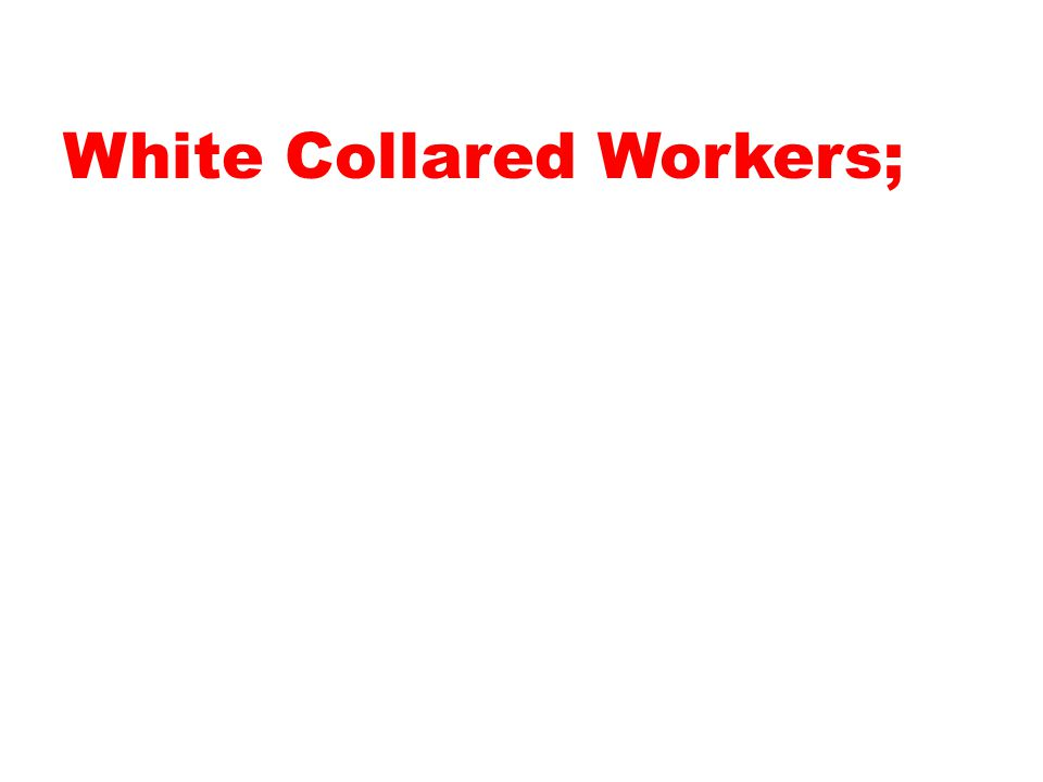 White Collared Workers;