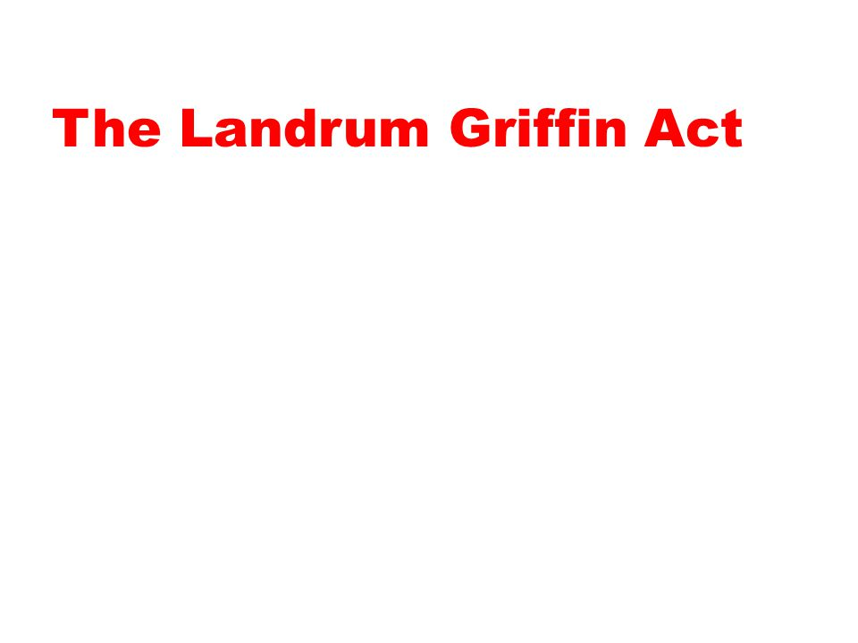 The Landrum Griffin Act