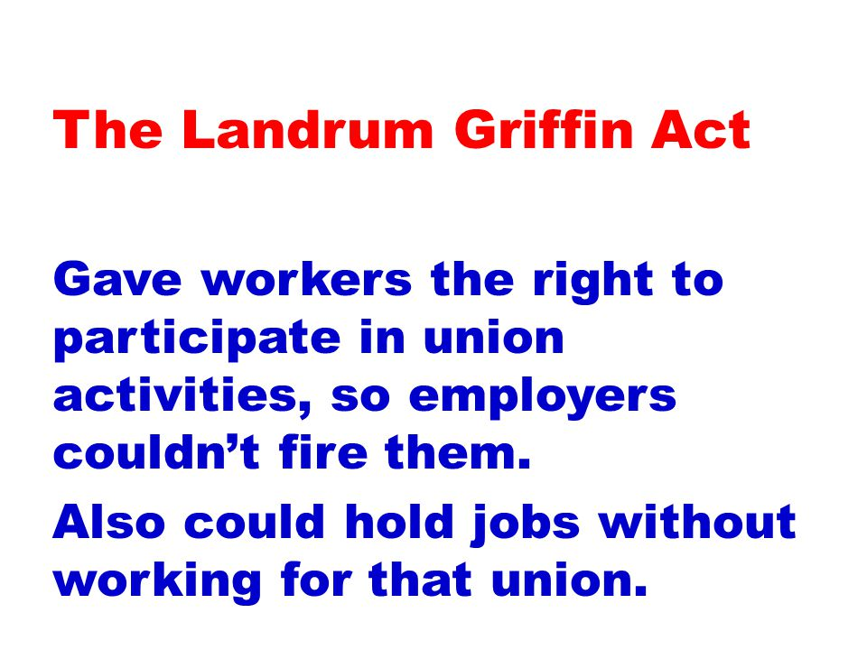 Gave workers the right to participate in union activities, so employers couldn't fire them.