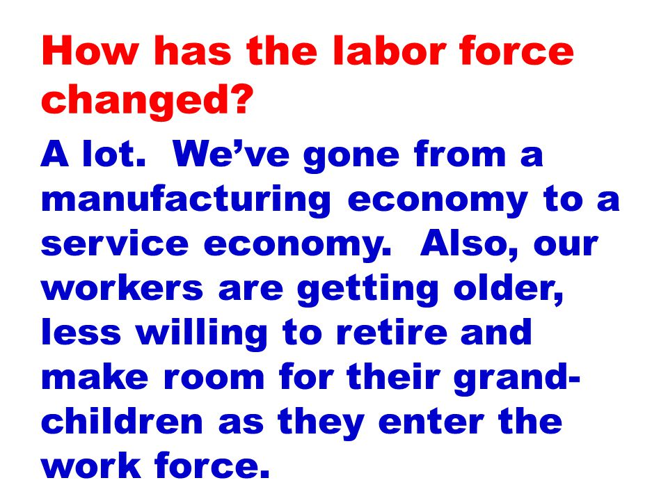 A lot. We've gone from a manufacturing economy to a service economy.