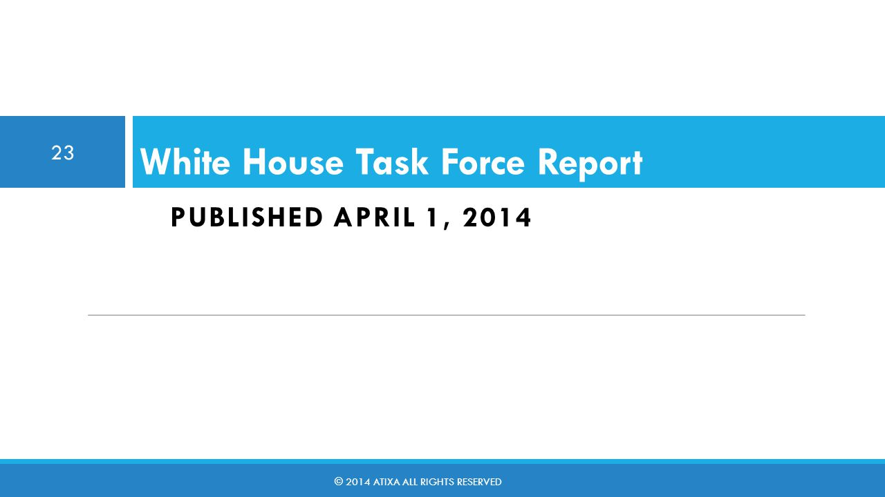 White House Task Force Report April, 2014 Recommends 4 Action Steps: 1.