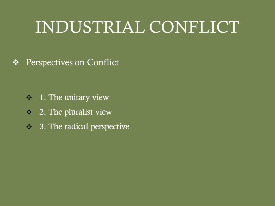 INDUSTRIAL CONFLICT  Perspectives on Conflict  1.