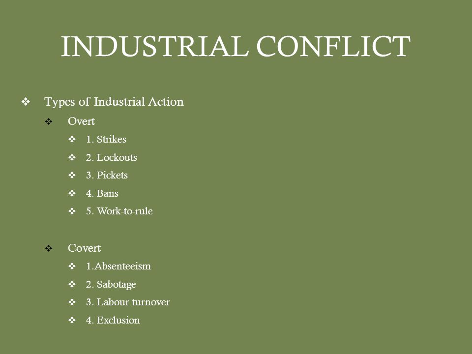 INDUSTRIAL CONFLICT  Types of Industrial Action  Overt  1.