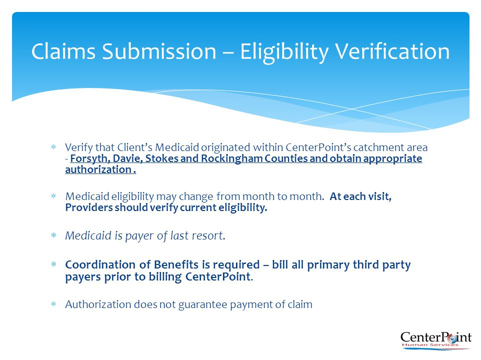  Verify that Client's Medicaid originated within CenterPoint's catchment area - Forsyth, Davie, Stokes and Rockingham Counties and obtain appropriate