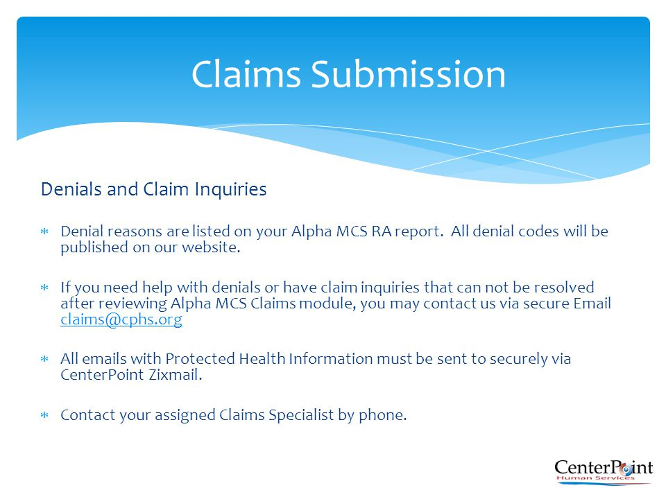 Denials and Claim Inquiries  Denial reasons are listed on your Alpha MCS RA report. All denial codes will be published on our website.  If you need
