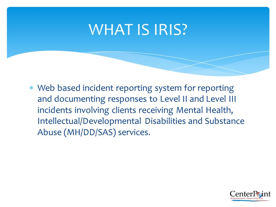  Web based incident reporting system for reporting and documenting responses to Level II and Level III incidents involving clients receiving Mental H