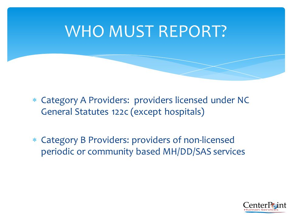  Category A Providers: providers licensed under NC General Statutes 122c (except hospitals)  Category B Providers: providers of non-licensed periodi