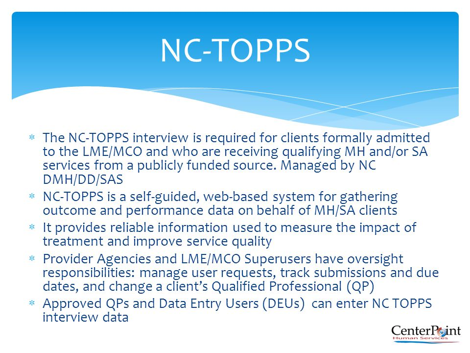  The NC-TOPPS interview is required for clients formally admitted to the LME/MCO and who are receiving qualifying MH and/or SA services from a public