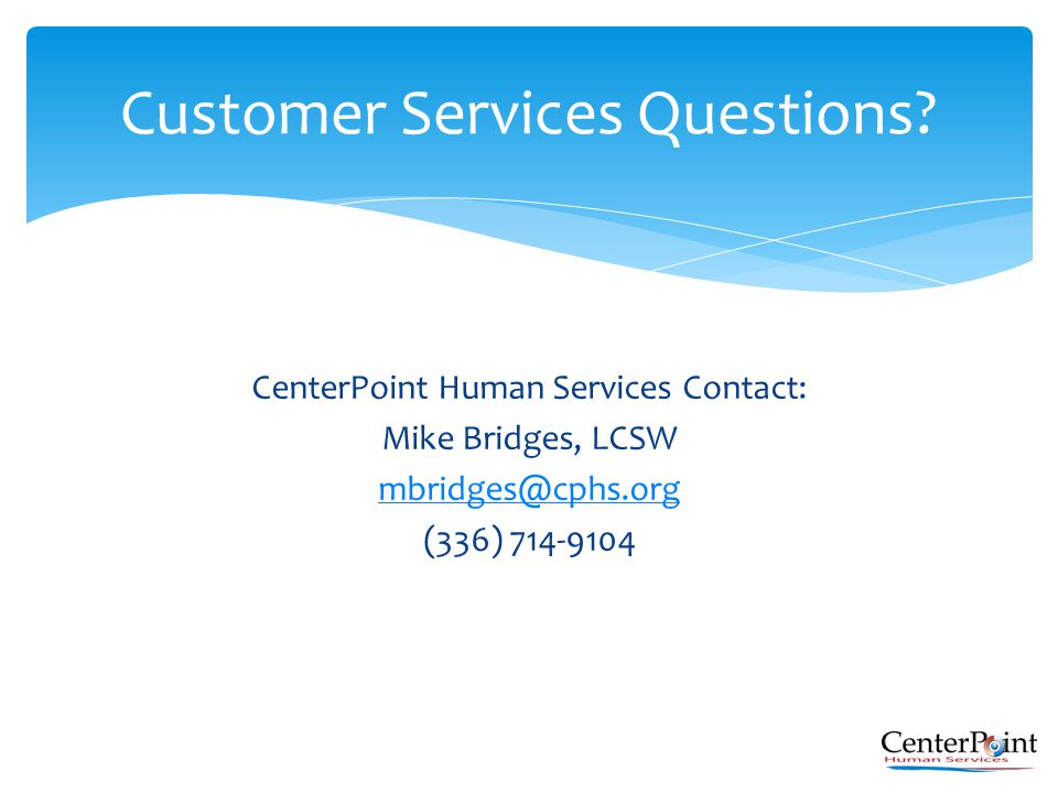 CenterPoint Human Services Contact: Mike Bridges, LCSW mbridges@cphs.org (336) 714-9104 Customer Services Questions?