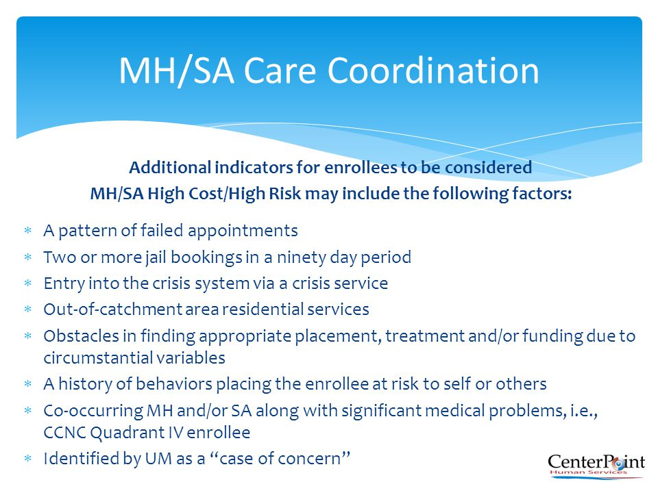 Additional indicators for enrollees to be considered MH/SA High Cost/High Risk may include the following factors:  A pattern of failed appointments 