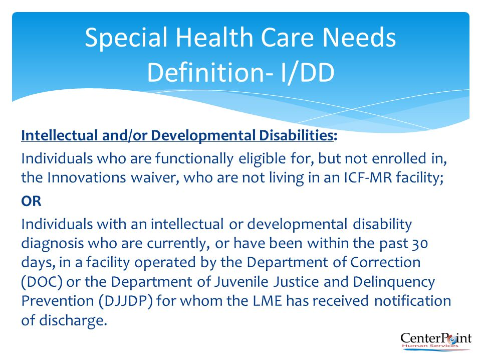 Intellectual and/or Developmental Disabilities: Individuals who are functionally eligible for, but not enrolled in, the Innovations waiver, who are no