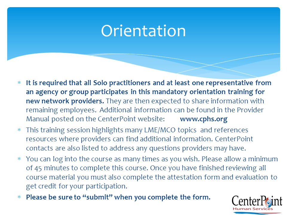 Orientation  It is required that all Solo practitioners and at least one representative from an agency or group participates in this mandatory orient