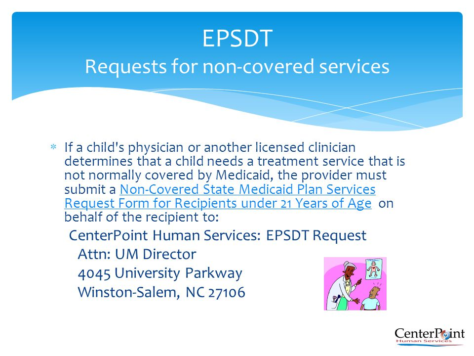  If a child's physician or another licensed clinician determines that a child needs a treatment service that is not normally covered by Medicaid, the