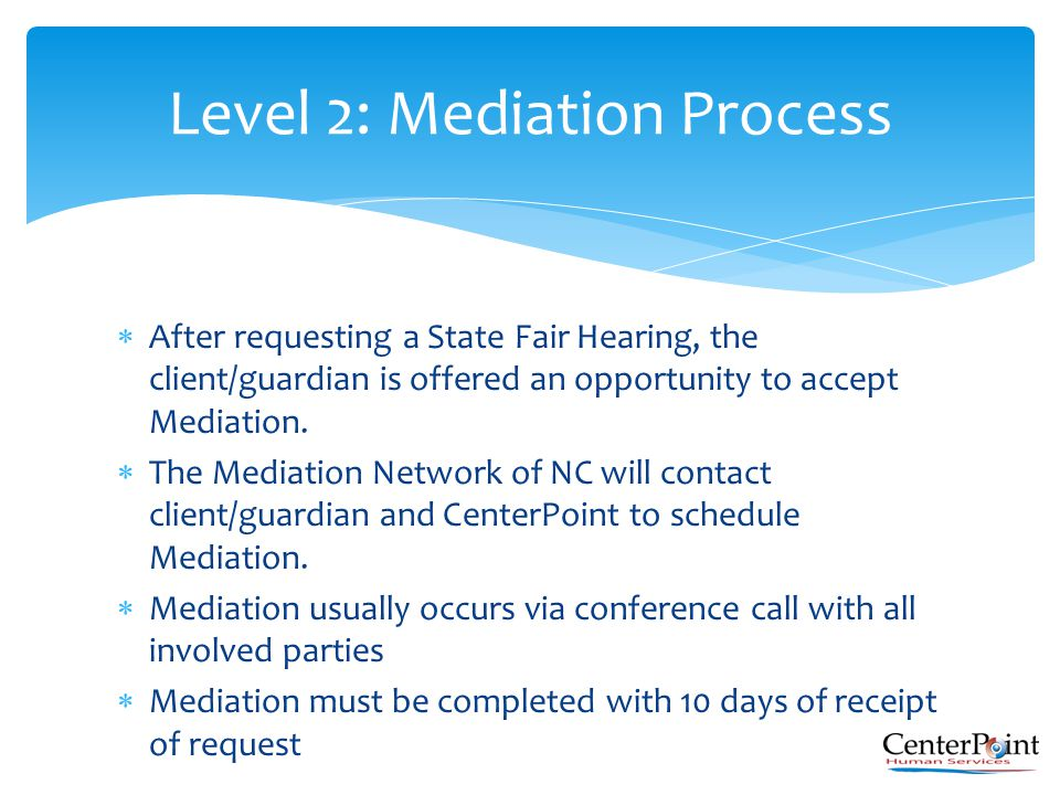  After requesting a State Fair Hearing, the client/guardian is offered an opportunity to accept Mediation.  The Mediation Network of NC will contact