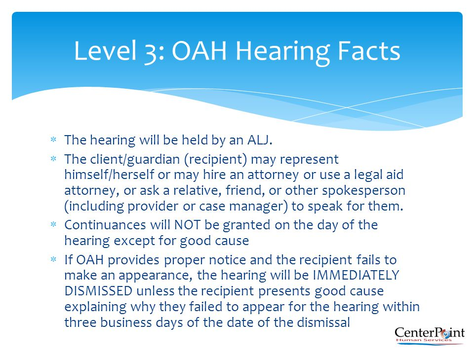  The hearing will be held by an ALJ.  The client/guardian (recipient) may represent himself/herself or may hire an attorney or use a legal aid attor
