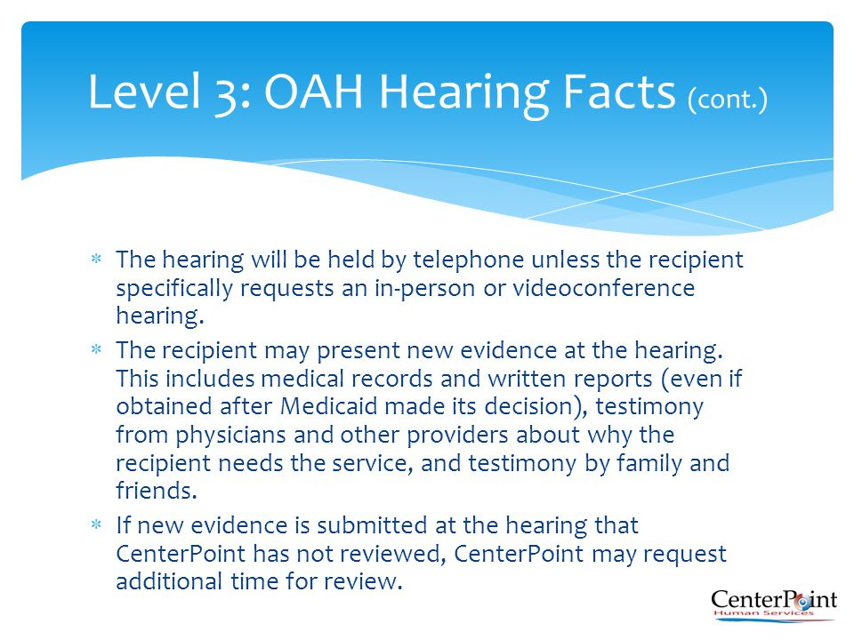  The hearing will be held by telephone unless the recipient specifically requests an in-person or videoconference hearing.  The recipient may presen
