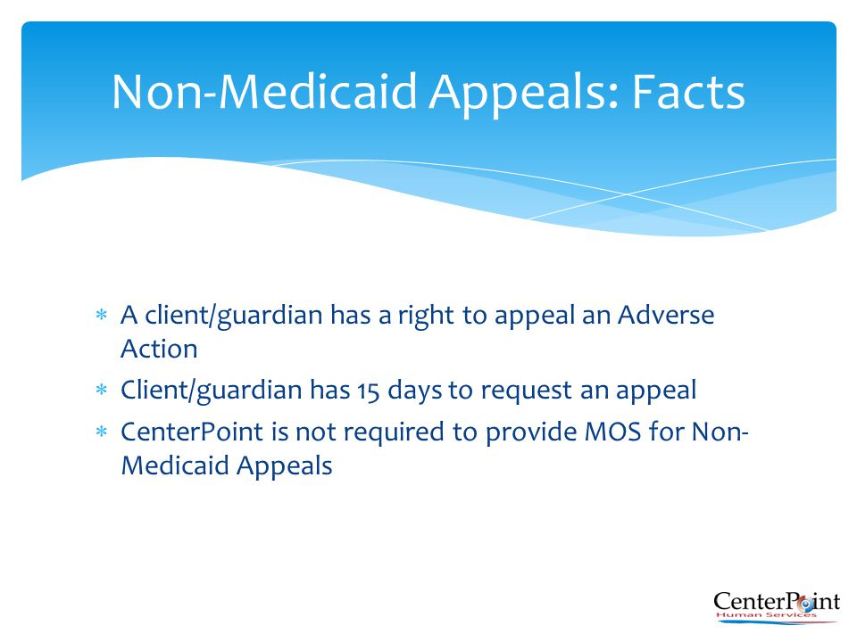  A client/guardian has a right to appeal an Adverse Action  Client/guardian has 15 days to request an appeal  CenterPoint is not required to provid