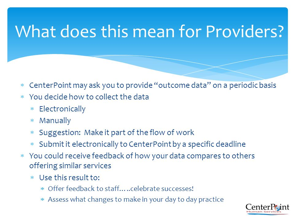 " CenterPoint may ask you to provide ""outcome data"" on a periodic basis  You decide how to collect the data  Electronically  Manually  Suggestion:"