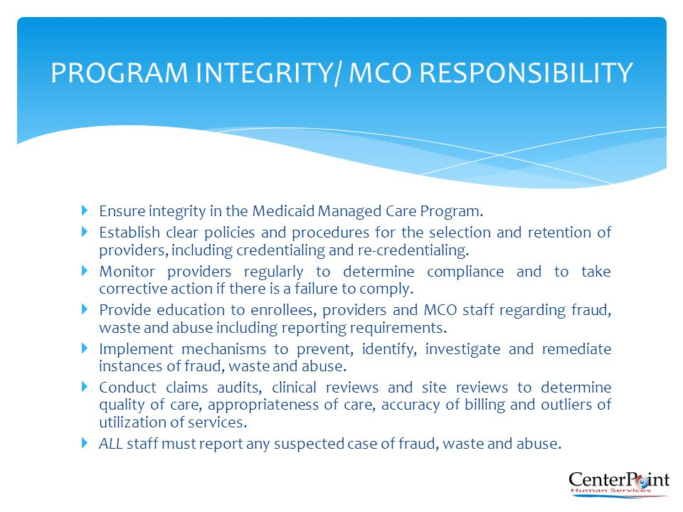  Ensure integrity in the Medicaid Managed Care Program.  Establish clear policies and procedures for the selection and retention of providers, inclu