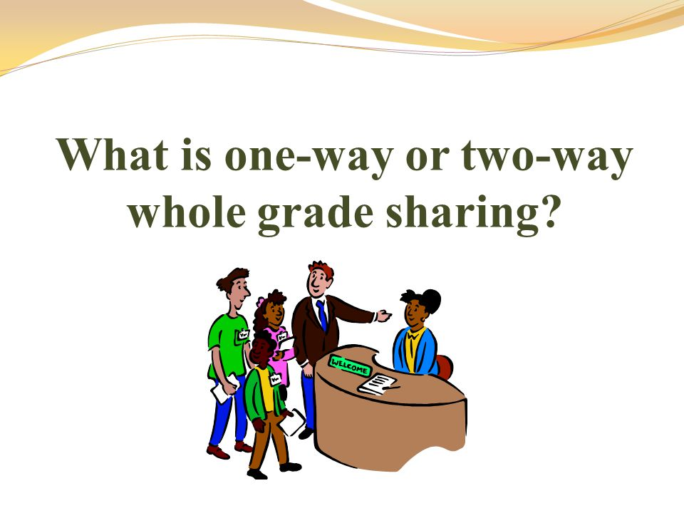 What is one-way or two-way whole grade sharing?