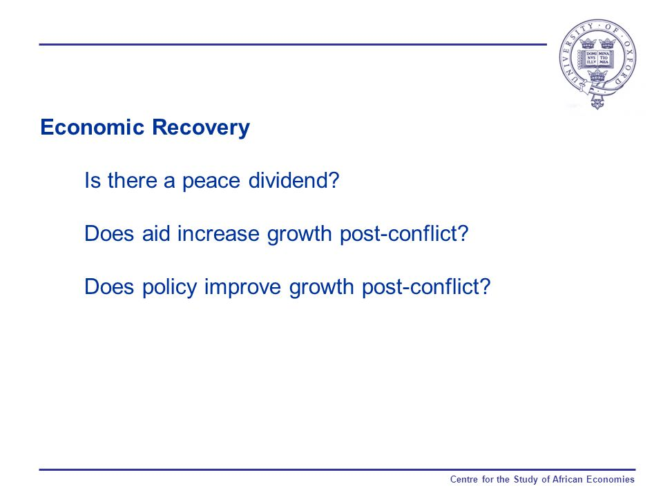 Centre for the Study of African Economies Economic Recovery Is there a peace dividend.