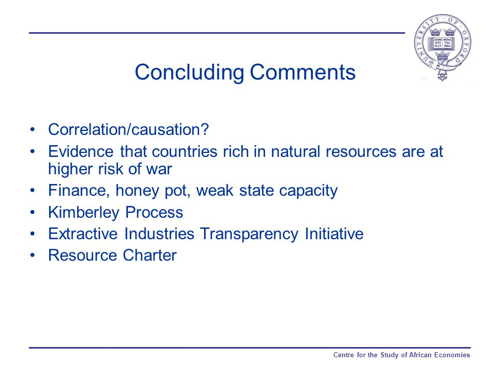 Centre for the Study of African Economies Concluding Comments Correlation/causation.