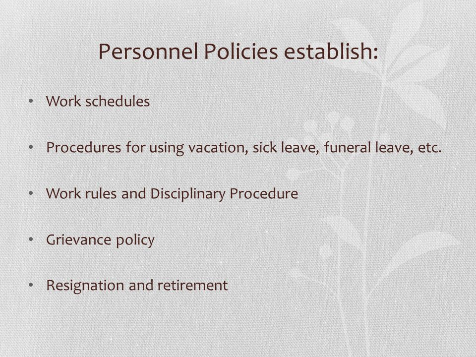 Personnel Policies establish: Work schedules Procedures for using vacation, sick leave, funeral leave, etc.