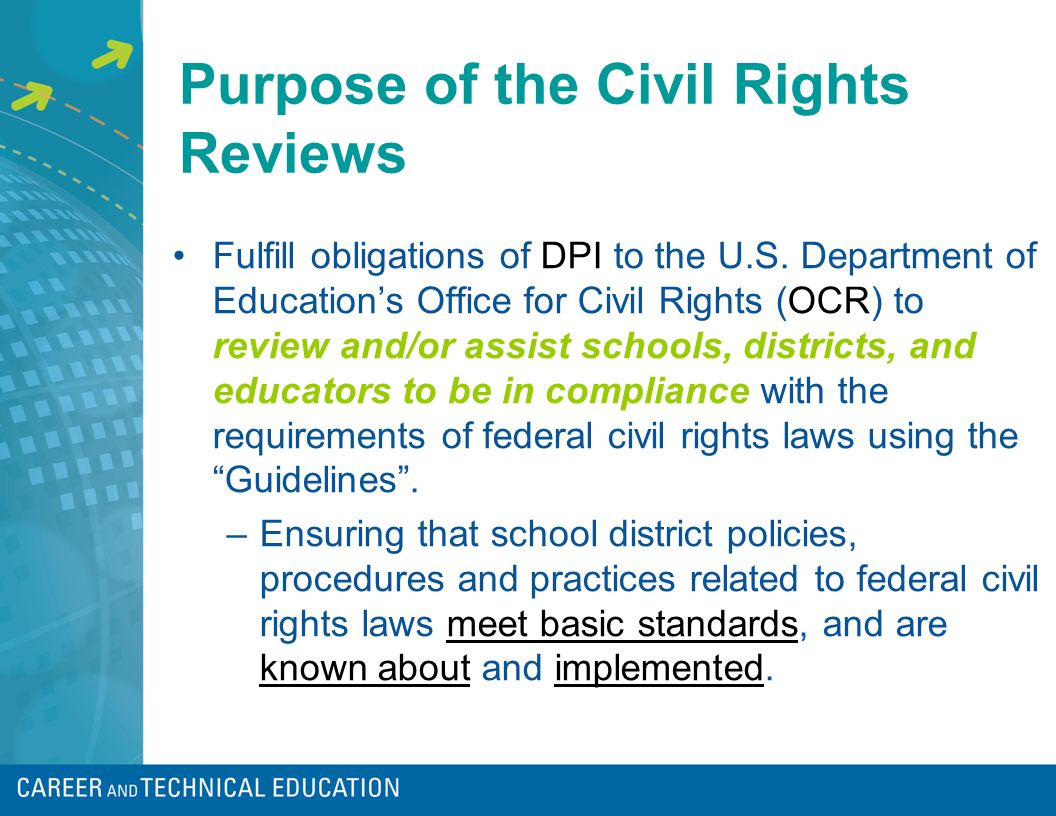 Purpose of the Civil Rights Reviews Fulfill obligations of DPI to the U.S.