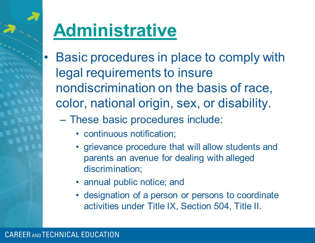 Administrative Basic procedures in place to comply with legal requirements to insure nondiscrimination on the basis of race, color, national origin, sex, or disability.