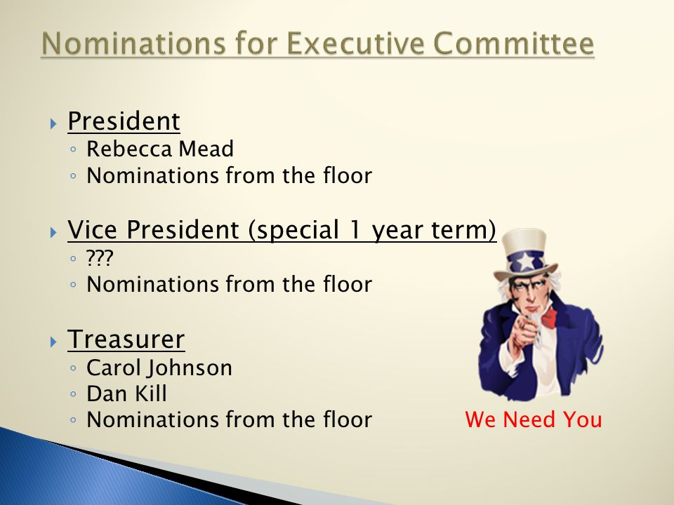  President ◦ Rebecca Mead ◦ Nominations from the floor  Vice President (special 1 year term) ◦ .