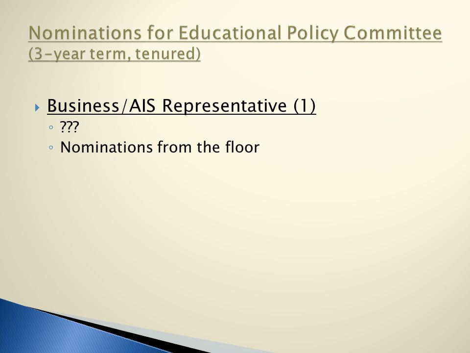  Business/AIS Representative (1) ◦ ◦ Nominations from the floor