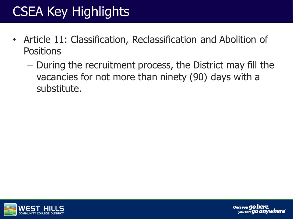 Capital Investments CSEA Key Highlights Article 11: Classification, Reclassification and Abolition of Positions – During the recruitment process, the District may fill the vacancies for not more than ninety (90) days with a substitute.