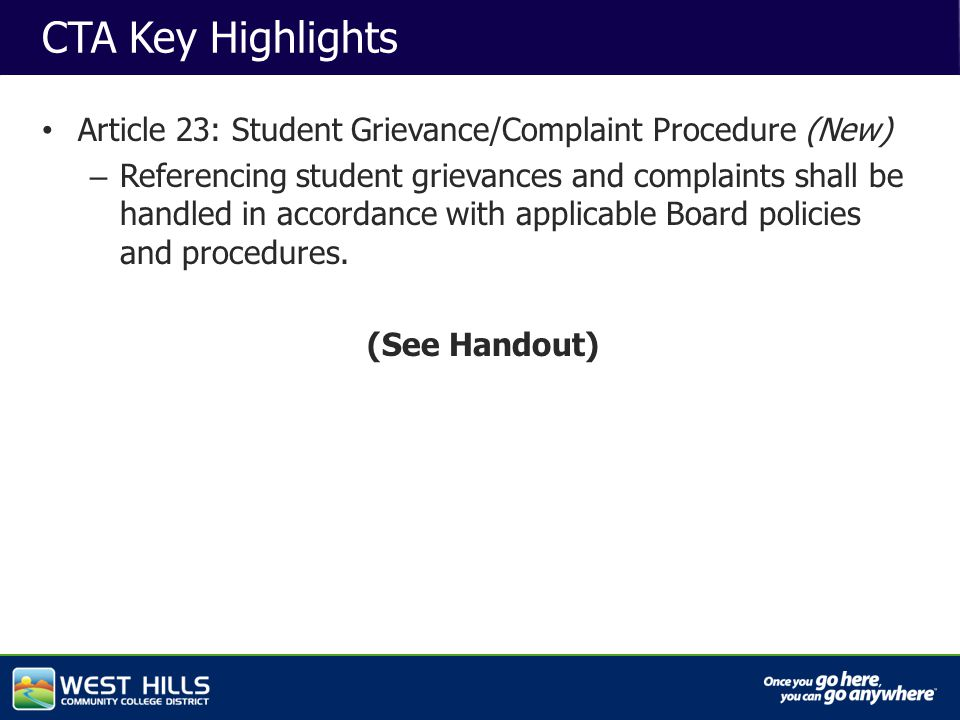 Capital Investments CTA Key Highlights Article 23: Student Grievance/Complaint Procedure (New) – Referencing student grievances and complaints shall be handled in accordance with applicable Board policies and procedures.