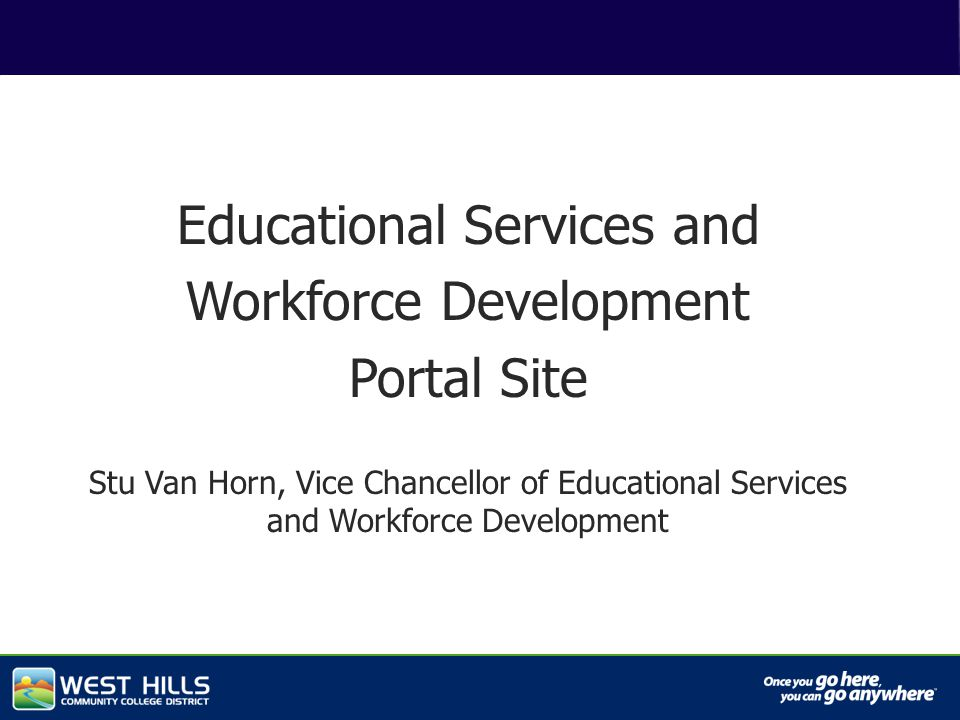 Capital Investments Educational Services and Workforce Development Portal Site Stu Van Horn, Vice Chancellor of Educational Services and Workforce Development