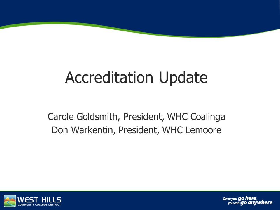 Capital Investments Accreditation Update Carole Goldsmith, President, WHC Coalinga Don Warkentin, President, WHC Lemoore