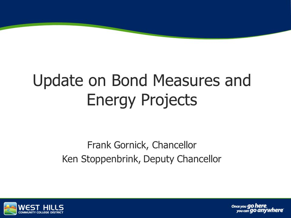 Capital Investments Update on Bond Measures and Energy Projects Frank Gornick, Chancellor Ken Stoppenbrink, Deputy Chancellor