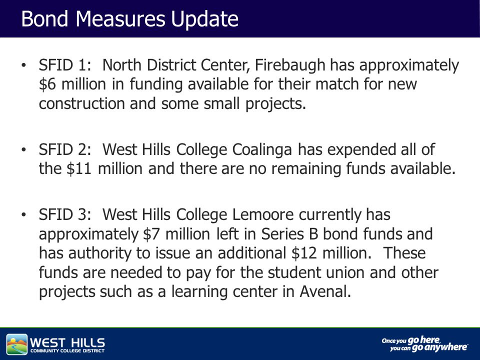 Capital Investments Bond Measures Update SFID 1: North District Center, Firebaugh has approximately $6 million in funding available for their match for new construction and some small projects.